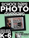School Days Photo Overlays {K-6} 2015-2016