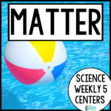Properties of Matter {Science Weekly Five Stations}