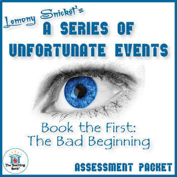 Series of Unfortunate Events Bad Beginning Assessment Packet