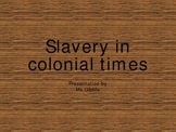 Slavery In Colonial America-- Power Point Presentation