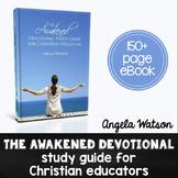 The Awakened Devotional Study Guide for Christian Educator
