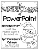 The Superpowers of PowerPoint {Session TT01 & TF11}
