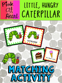 The Very Hungry Caterpillar - Matching Activity