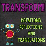 Transform! {Rotations, Reflections, and Translations}