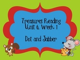 Treasures Reading Resources Unit 6, Week 1 (Dot and Jabber)