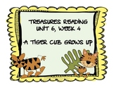 Treasures Reading Resources Unit 6, Week 4 (A Tiger Cub Grows Up)