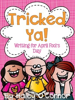 https://www.teacherspayteachers.com/Product/Tricked-Ya-Writing-for-April-Fools-Day-1186671