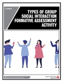 Types of Group Social Interaction Formative Assessment Activity