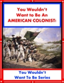You Wouldn't Want to Be An American Colonist! Reading Info