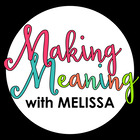 Making Meaning with Melissa